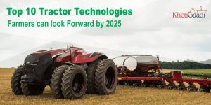 Top 10 Tractor Technologies Farmers can look Forward by 2025