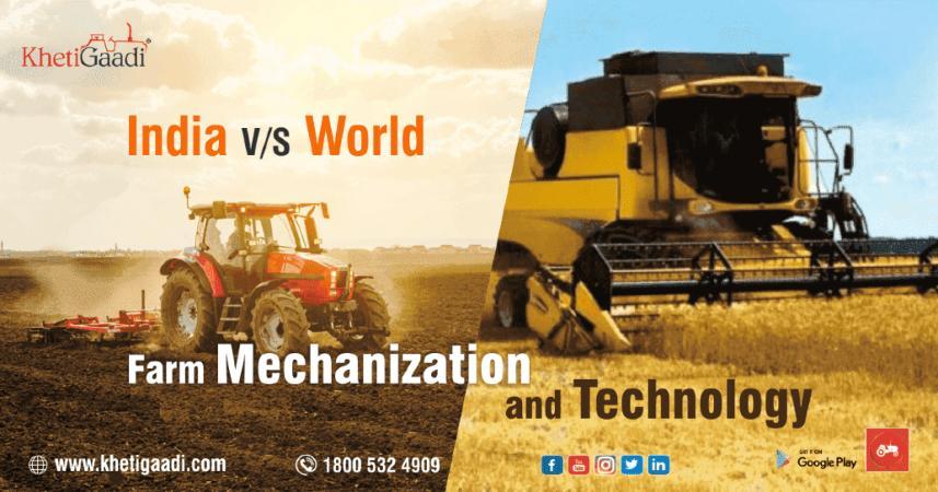 India Vs World – Farm Mechanization and Technology.