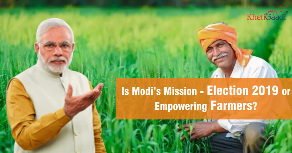 Is Modi's Mission – Election 2019 or Empowering Farmers?