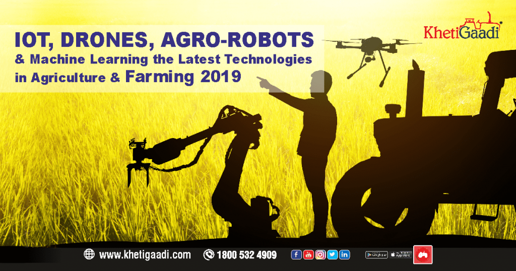 IOT, Drones, Agro-Robots and Machine Learning the Latest Technologies in Agriculture and Farming 2019