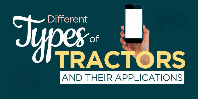 Different Types of Tractors and their Applications