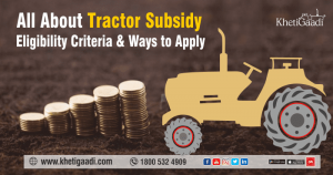 All About Tractor Subsidy – Eligibility Criteria and Ways to Apply