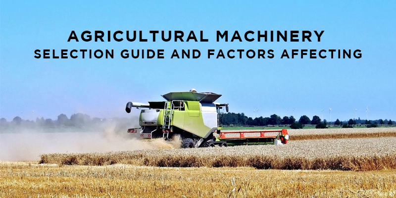 Agricultural Machinery – Selection Guide and Factors Affecting