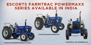 Escorts Farmtrac Powermaxx Series Available in India