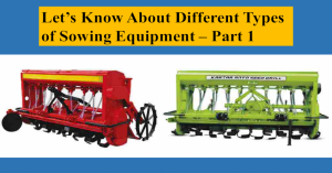 Let's Know About Different Types of Sowing Equipment – Part 1