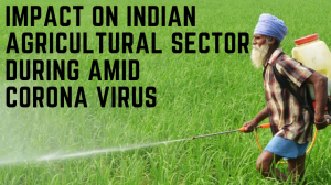 Impact on Indian Agricultural Sector During Amid Coronavirus