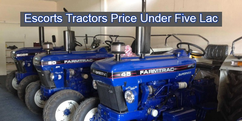 Escorts Tractors Price Under Five Lac