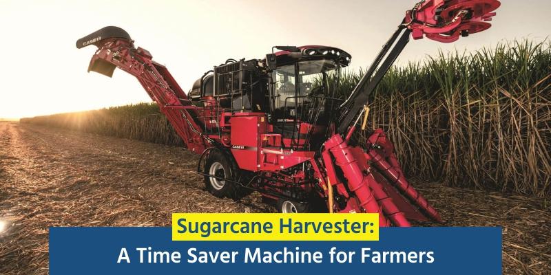 Sugarcane Harvester: A Time Saver Machine for Farmers