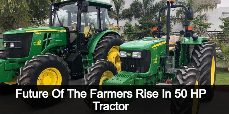 Future of The Farmers Rise In 50 HP Tractor