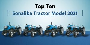 Top Ten Sonalika Tractor Models 2021