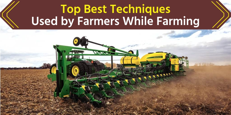 Top Best Techniques Used by Farmers While Farming