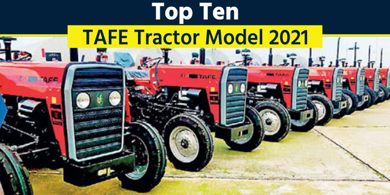 Top 10 TAFE Tractor Models 2021