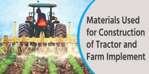 Materials Used for Construction of Tractor and Farm Implement