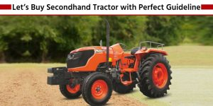 Let's Buy Secondhand Tractor with Perfect Guideline