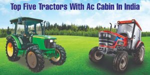 Top Five Tractors With Ac Cabin In India