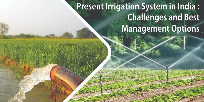 Present Irrigation System in India: Challenges and Best Management Options