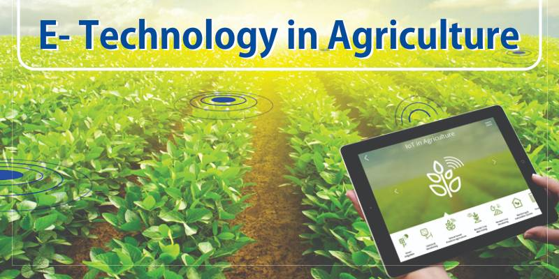 Need of Time: e – Technology in Agriculture