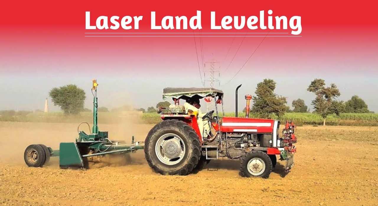 Modern Method to Level the Land: Laser Land Leveling