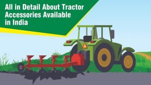 All in Detail About Tractor Accessories Available in India