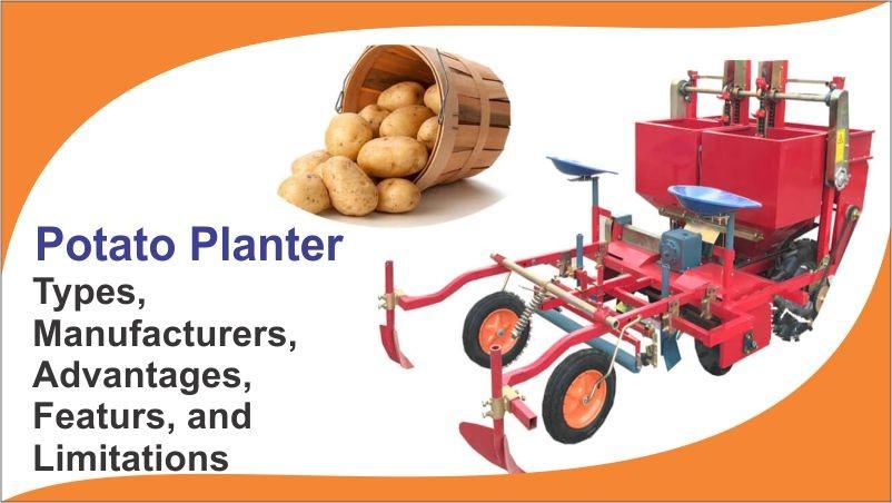 Potato Planter: Types, Manufacturers, Advantages,Features, and Limitations.