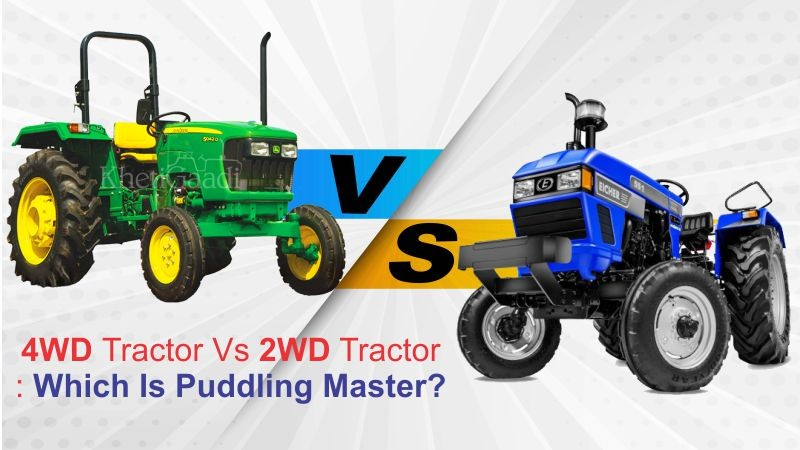 4WD Tractor Vs 2WD Tractor: Which Is Puddling Master