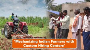 Mechanizing Indian Farmers with Custom Hiring Centers
