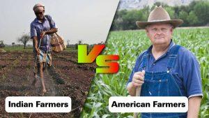 Indian Farmers Vs American Farmers: How Indian Farmers Different from American Farmers
