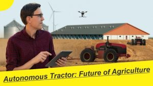 Autonomous Tractor: Future of Agriculture