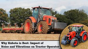 Why Kubota is Best: Impact of Noise and Vibrations on Tractor Operator
