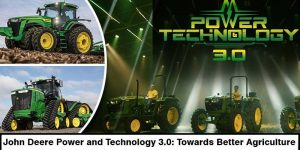 John Deere Power and Technology 3.0: Towards Better Agriculture