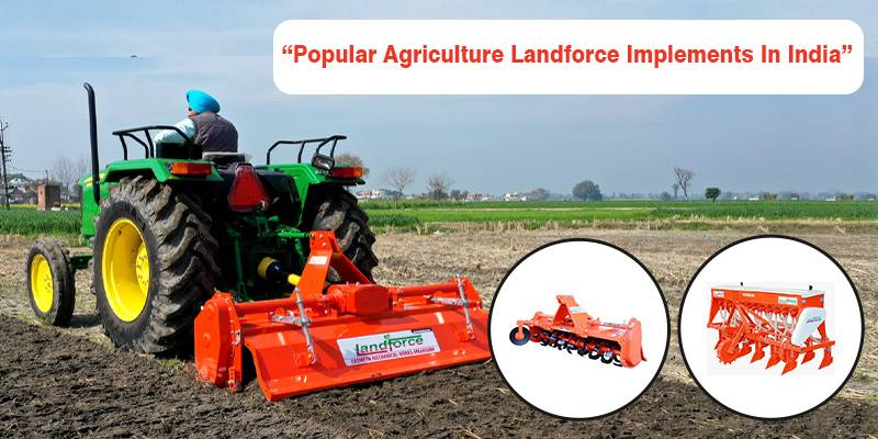 Popular Agriculture Landforce Implements In India