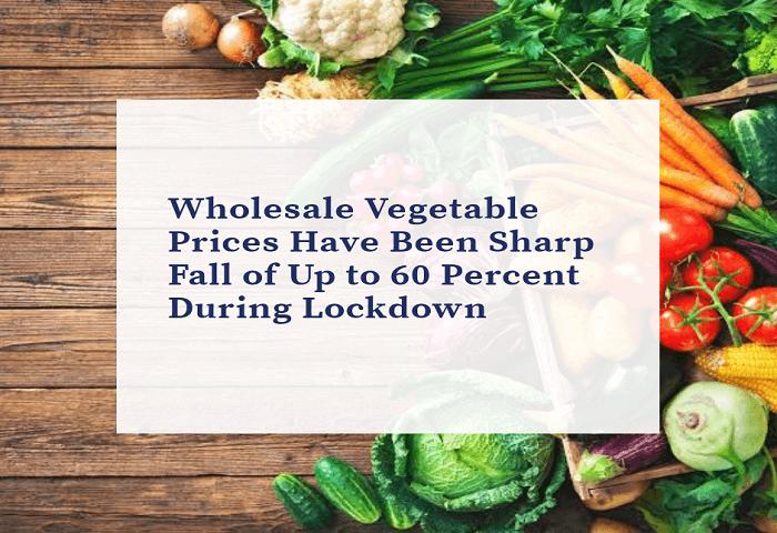 लॉकडाउन के दौरान थोक सब्जी की कीमतों में 60 प्रतिशत तक की तेज गिरावट पायी गयी हैं
