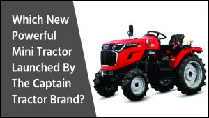 New 8 Gen Mini Tractor Launched By The Captain Company