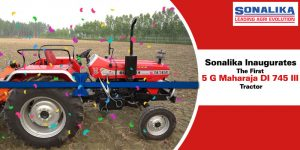 Maharaja DI 745 III Tractors Is Inaugurated For Rajasthan Farmers By Sonalika