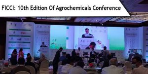 The 10th Edition Of Agrochemicals Conference Was Organised By FICCI
