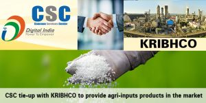 KRIBHCO and CSC Collaborated To Provide Agri Inputs